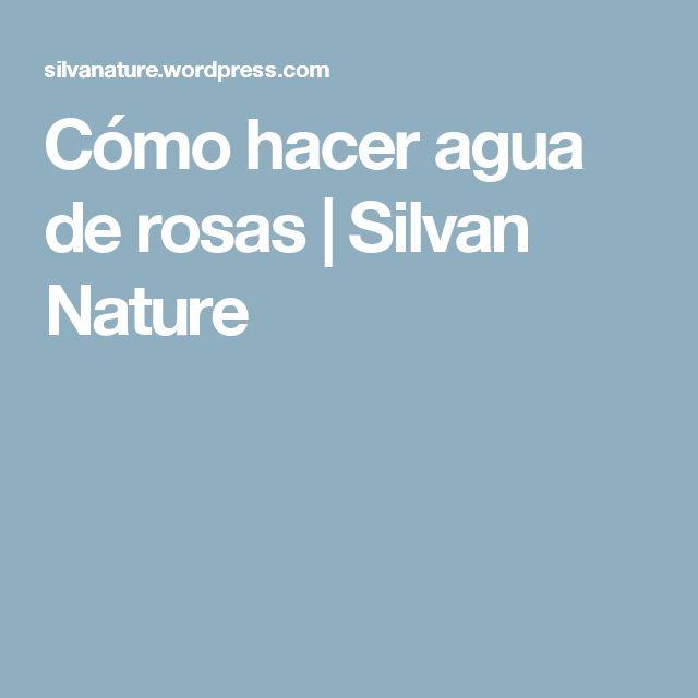 Cómo hacer agua de rosas | Silvan Nature