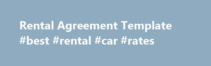 Rental Agreement Template #best #rental #car #rates http://rentals.remmont.com/rental-agreement-template-best-rental-car-rates/  #rental contract template # Rental Agreement Template The concept of lease and rent is predominantly used in the context of real estate agreements. However, lease and rental agreements are also required, in cases, where a person wants to rent out some asset, such as a car or a piece of machinery. Rental or Lease AgreementContinue readingTitled as follows: Rental…