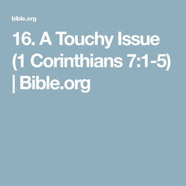 16. A Touchy Issue (1 Corinthians 7:1-5) | Bible.org