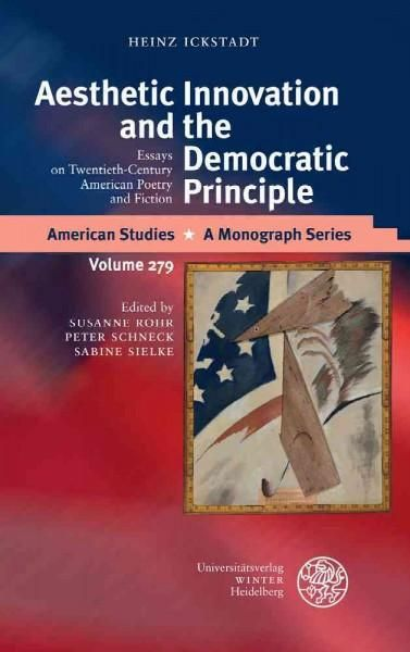Aesthetic Innovation and the Democratic Principle: Essays on Twentieth Century American Poetry and Fiction