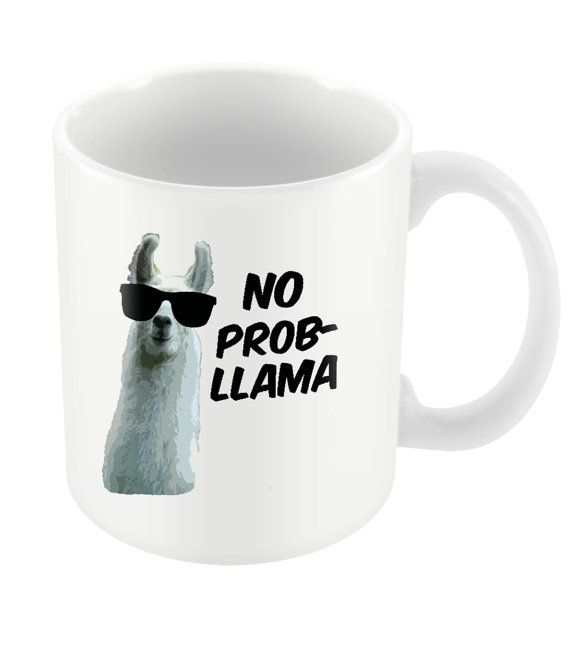 Hey, I found this really awesome Etsy listing at https://www.etsy.com/listing/218176776/no-prob-llama-ceramic-mug-gift-birthday
