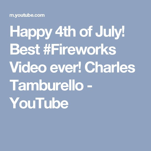 Happy 4th of July!  Best #Fireworks Video ever!      Charles Tamburello - YouTube