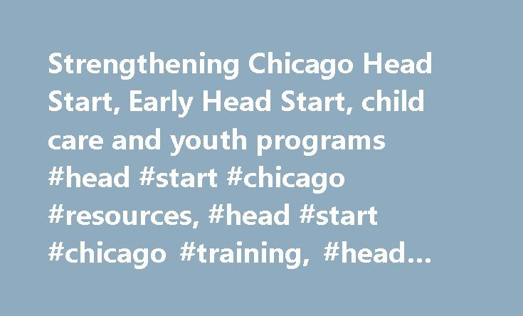 Strengthening Chicago Head Start, Early Head Start, child care and youth programs #head #start #chicago #resources, #head #start #chicago #training, #head #start #chicago #policies, http://stockton.remmont.com/strengthening-chicago-head-start-early-head-start-child-care-and-youth-programs-head-start-chicago-resources-head-start-chicago-training-head-start-chicago-policies/  # Quality Programs Begin with Quality Staff We are committed to strengthening Chicago Head Start, Early Head Start…
