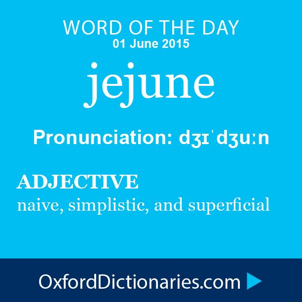 Word of the Day: jejune Click through to the full definition, audio pronunciation, and example sentences: http://www.oxforddictionaries.com/definition/english/jejune #WOTD   #wordoftheday