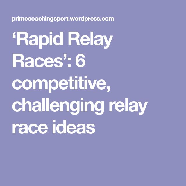 'Rapid Relay Races': 6 competitive, challenging relay race ideas