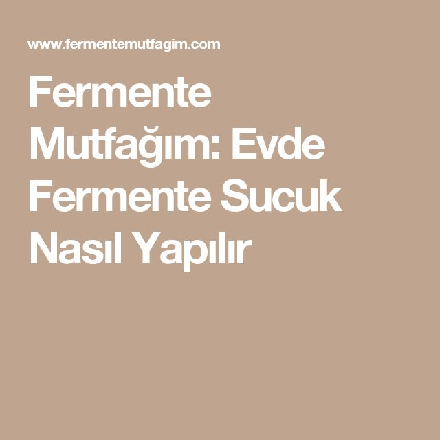 Fermente Mutfağım: Evde Fermente Sucuk Nasıl Yapılır