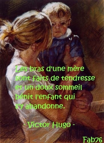 """Mothers arms are made of tenderness, And sweet sleep blesses the child who lies therein.""   ― Victor Hugo"