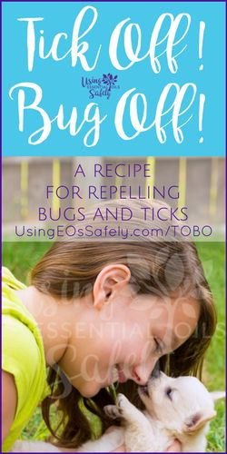 Tick Off! Bug Off! (TOBO) – recipe for tick repellent and bug repellent made with essential oils and safe for kids and dogs | Using Essential Oils Safely
