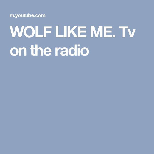WOLF LIKE ME. Tv on the radio