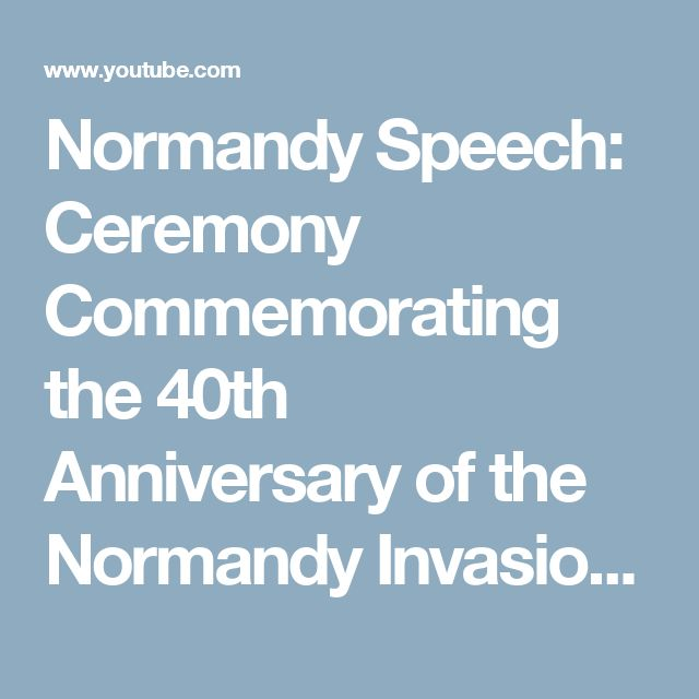 Normandy Speech: Ceremony Commemorating the 40th Anniversary of the Normandy Invasion, D-Day  6/6/84 - YouTube