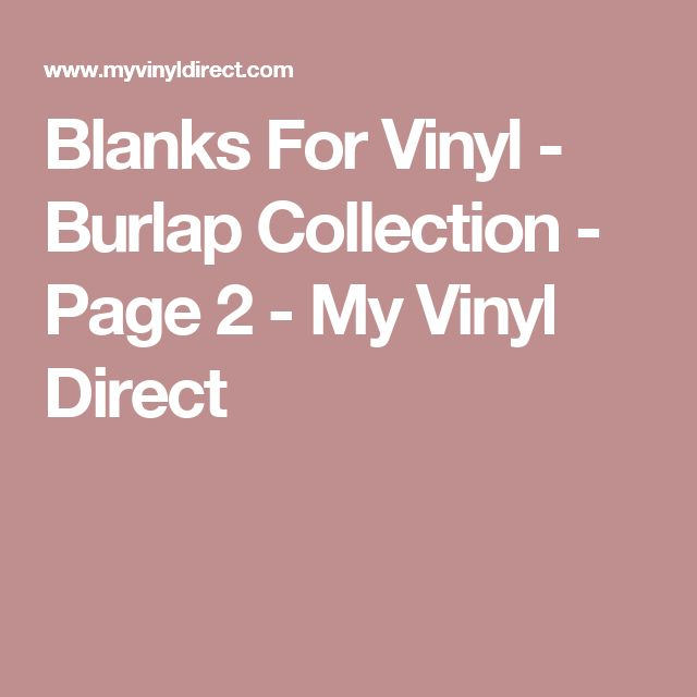 Blanks For Vinyl - Burlap Collection - Page 2 - My Vinyl Direct
