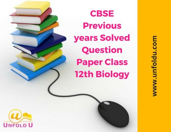 CBSE solved previous year question paper for class 12th Biology fully solved by UnfoldU, We also provide you previous 5 years CBSE solved question paper.