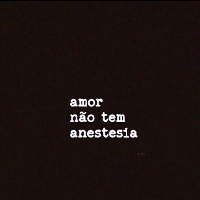 Amor não tem anestesia #frases