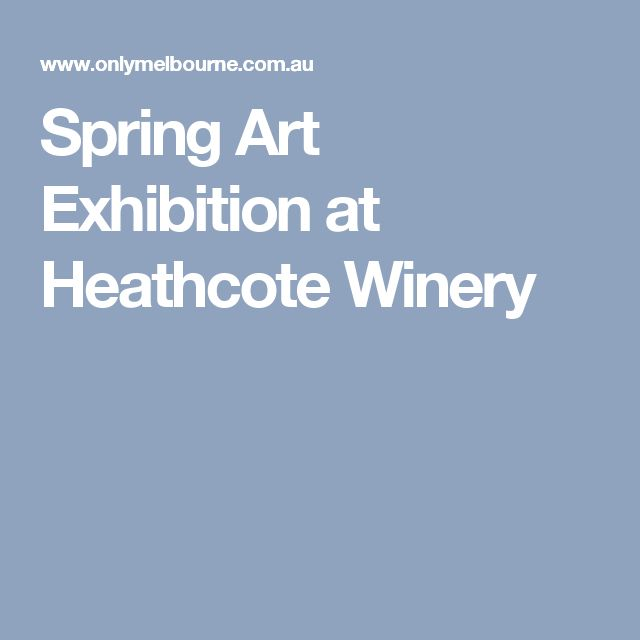 Spring Art Exhibition at Heathcote Winery