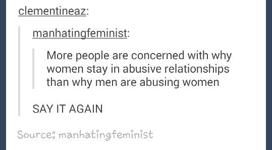 More people are concerned with why women are staying in abusive relationships than with why men are abusing women.