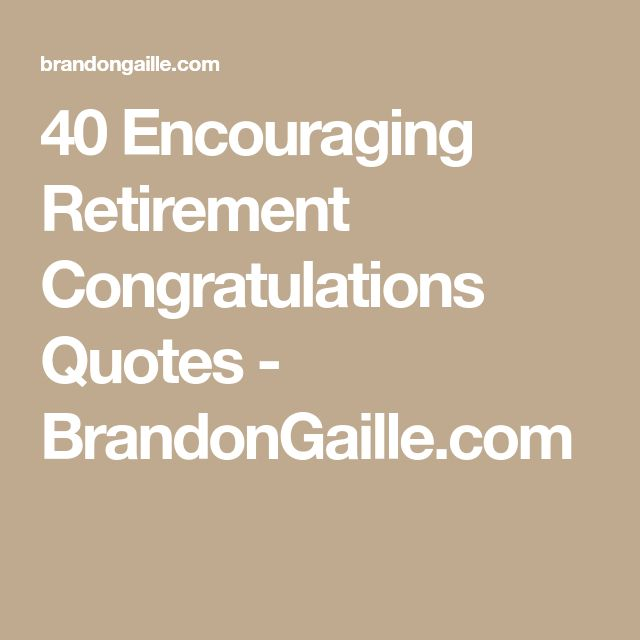 40 Encouraging Retirement Congratulations Quotes - BrandonGaille.com