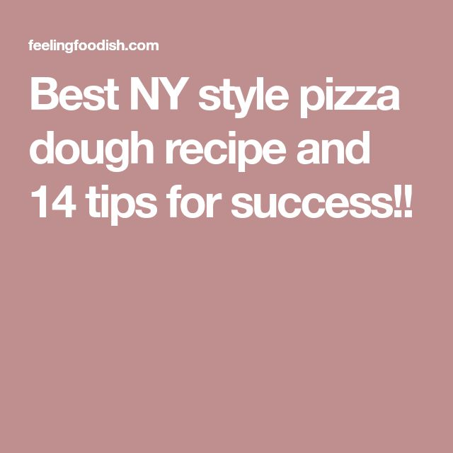 Best NY style pizza dough recipe and 14 tips for success!!