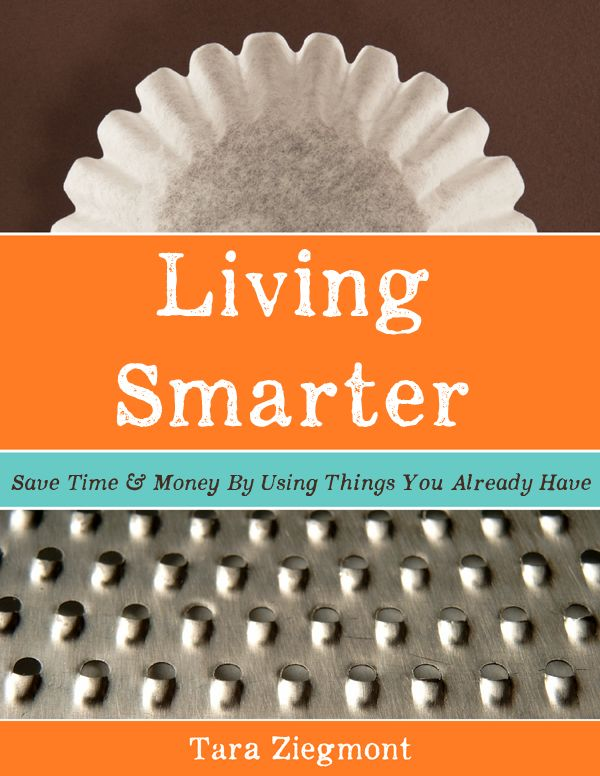 Living Smarter: Save Time & Money By Using What You Already Have