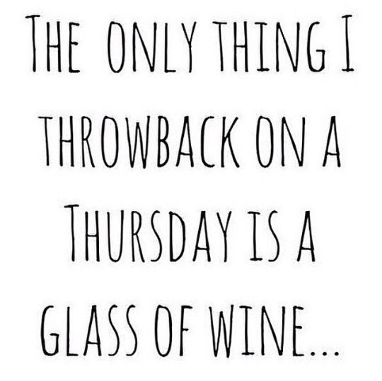 the only thing I throwback on a Thursday,is a glass of wine,meme