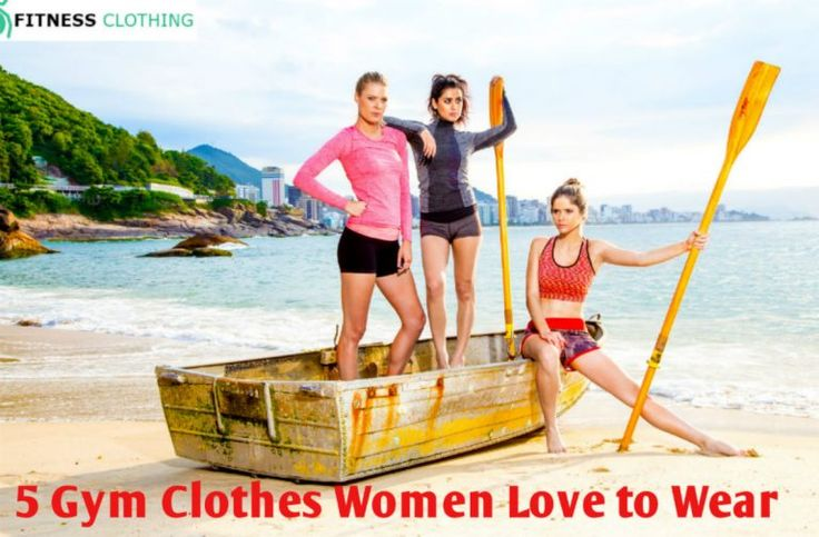 5 Gym Clothes Women Love to Wear