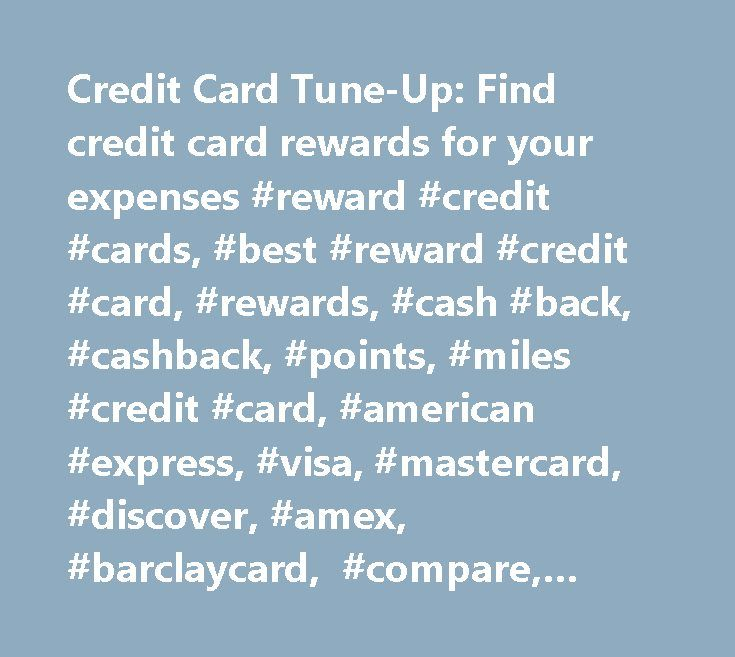 Credit Card Tune-Up: Find credit card rewards for your expenses #reward #credit #cards, #best #reward #credit #card, #rewards, #cash #back, #cashback, #points, #miles #credit #card, #american #express, #visa, #mastercard, #discover, #amex, #barclaycard, #compare, #comparison, #calculate, #calculator, #frequent #flier #miles, #business #card, #student #card, #travel #card, #hotel #card, #gas #card…