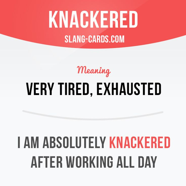 """Knackered"" means very tired, exhausted. Example: I am absolutely knackered…"
