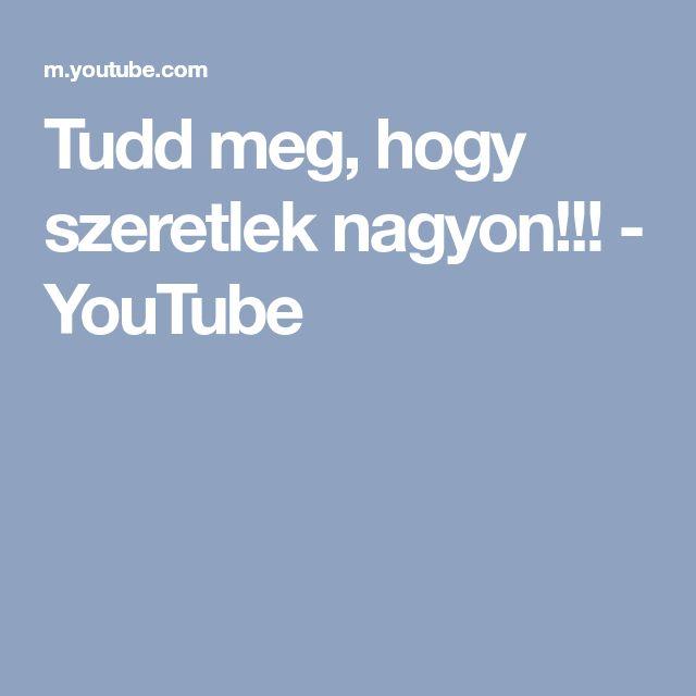 Tudd meg, hogy szeretlek nagyon!!! - YouTube