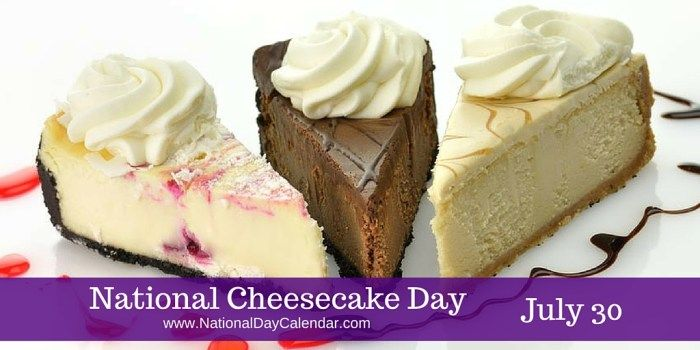 July 30, 2017 – NATIONAL FATHER-IN-LAW DAY – NATIONAL CHEESECAKE DAY – NATIONAL WHISTLEBLOWER DAY