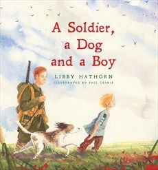 A Soldier,a Dog and a Boy - Libby Hathorn