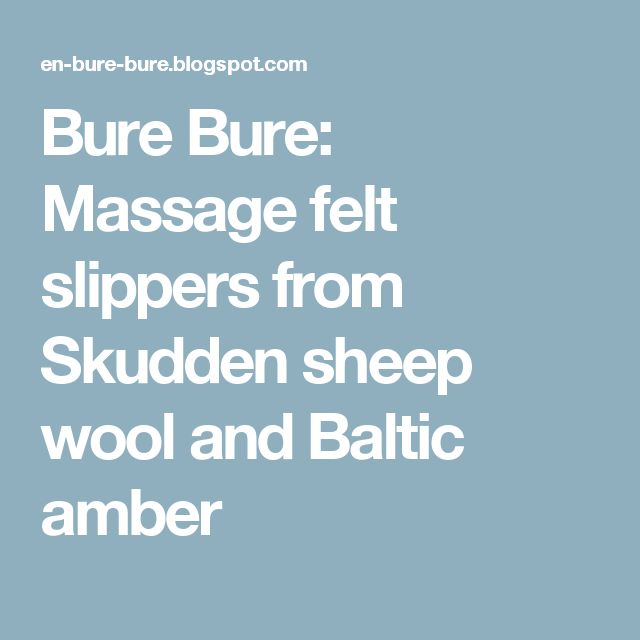 Bure Bure: Massage felt slippers from Skudden sheep wool and Baltic amber