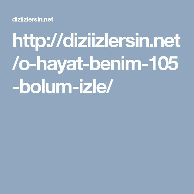 http://diziizlersin.net/o-hayat-benim-105-bolum-izle/