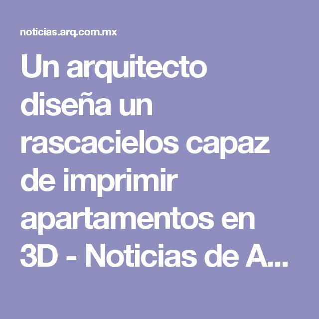 Un arquitecto diseña un rascacielos capaz de imprimir apartamentos en 3D - Noticias de Arquitectura - Buscador de Arquitectura