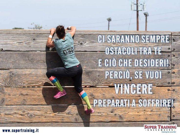 Ci saranno sempre ostacoli tra te e ciò che desideri,  perciò se vuoi vincere  preparati a soffrire.