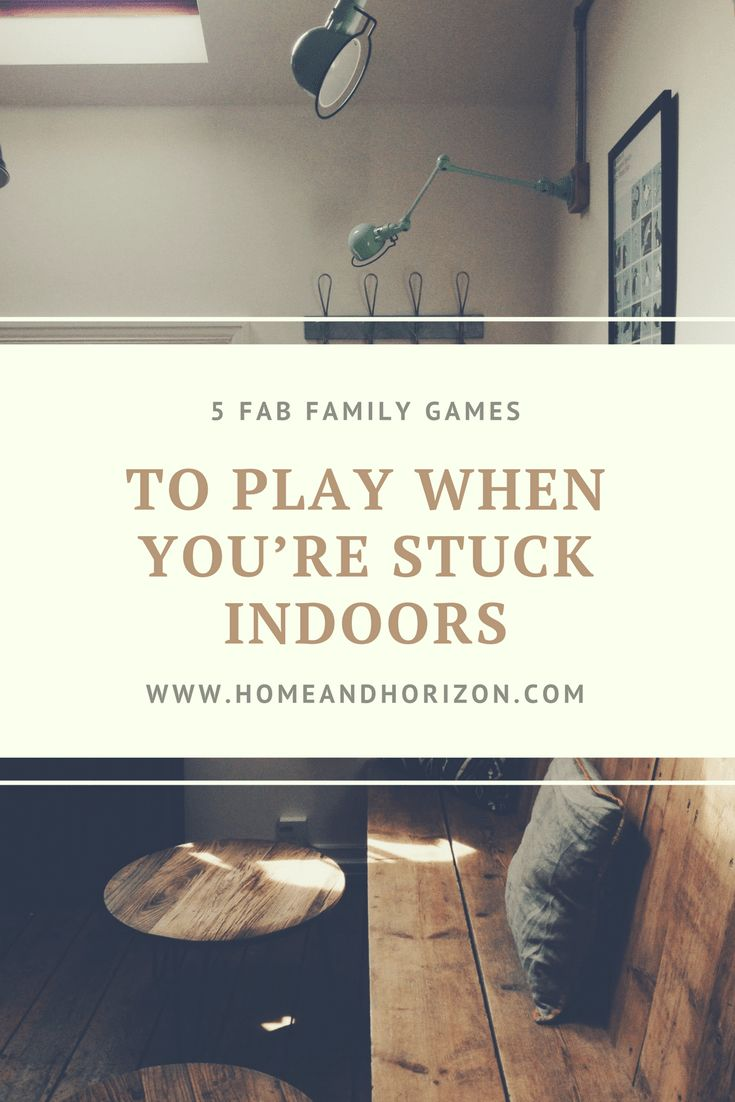 5 Fab Games to play when you're stuck indoors