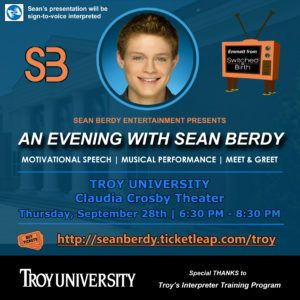 "TROY's Interpreter Training Program will host ""An Evening with Sean Berdy,"" which will include a motivational speech, musical performance and meet and greet. Berdy, an actor most known for his role as Emmett in Freeform's (ABC Family) award-winning drama ""Switched at Birth,"" will visit Troy University on Sept. 28."