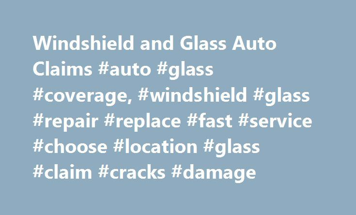 Windshield and Glass Auto Claims #auto #glass #coverage, #windshield #glass #repair #replace #fast #service #choose #location #glass #claim #cracks #damage http://dental.nef2.com/windshield-and-glass-auto-claims-auto-glass-coverage-windshield-glass-repair-replace-fast-service-choose-location-glass-claim-cracks-damage/  # Windshield Glass Claims We know the importance of repairing or replacing glass damage, and Progressive's glass service makes the process easy and convenient for you. Here's…