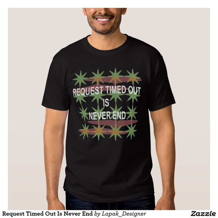 "My T - shirt on Zazzle ""Request Timed Out Is Never End"""