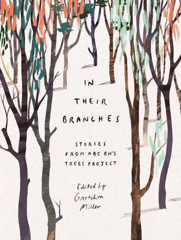 In Their Branches : Stories from ABC Radio National Trees Project - Gretchen Miller