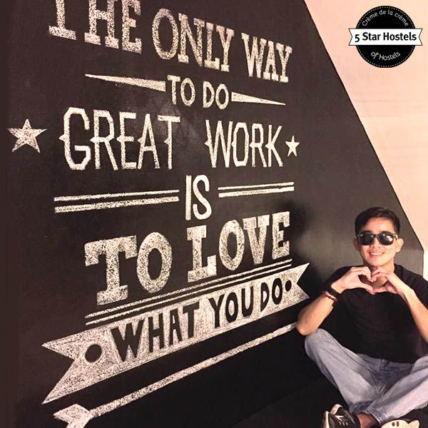 The only way to do great work is to love what you do! Quotes at Makati Junction Hostel