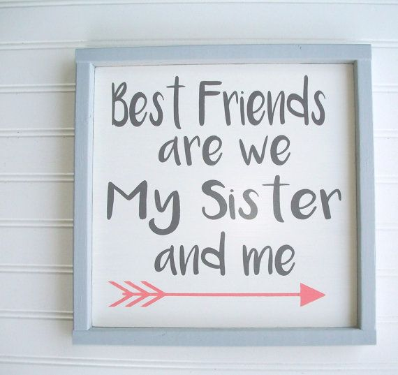 Sisters Sign . Best Friends are We my Sister and by RessieLillian