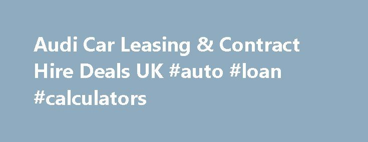 Audi Car Leasing & Contract Hire Deals UK #auto #loan #calculators http://auto.remmont.com/audi-car-leasing-contract-hire-deals-uk-auto-loan-calculators/  #auto lease deals # The Audi Leasing Specialists Our contract hire and car leasing deals are among the best in the UK. We solely specialise in Audi Car Leasing, so you will be receiving the very best deals on the Audi A1, A3, A4, A5, A6, A7, A8, TT, Q3, Q5, Q7, and the explosive [...]Read More...The post Audi Car Leasing & Contract Hire…