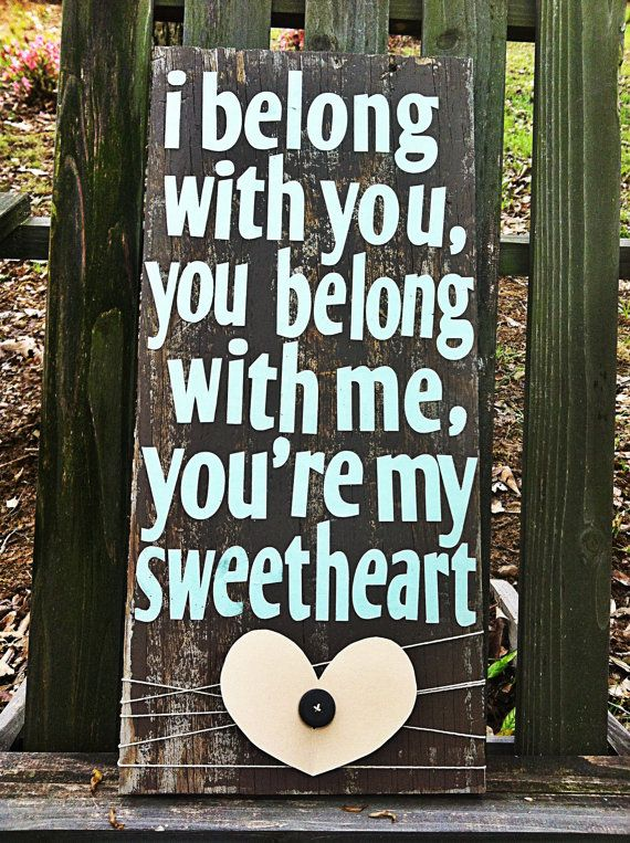 I belong with you, you belong with me, youre my sweetheart. Handmade wooden sign