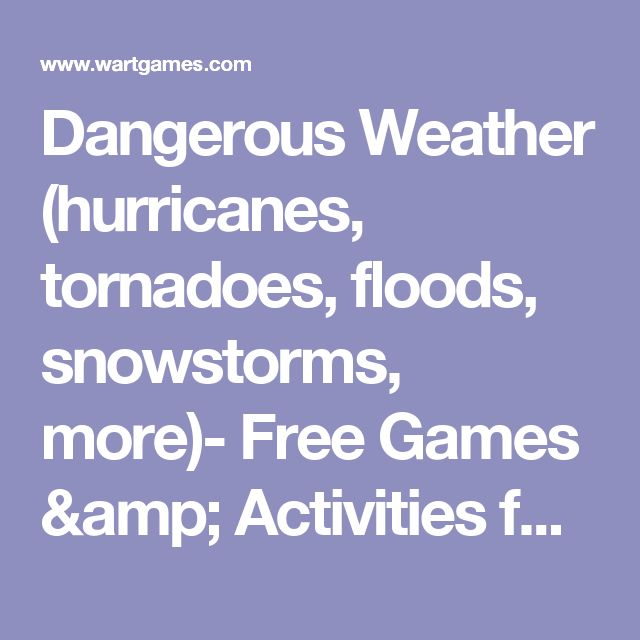 Dangerous Weather (hurricanes, tornadoes, floods, snowstorms, more)- Free Games & Activities for Kids
