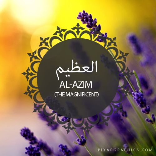 Al-Azim,The Magnificent,Islam,Muslim,99 Names