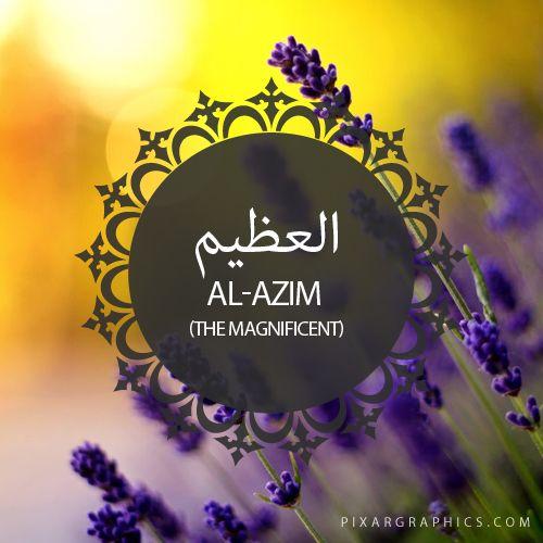 Al-Azim,The Magnificent,Islam,Muslim,99 Names