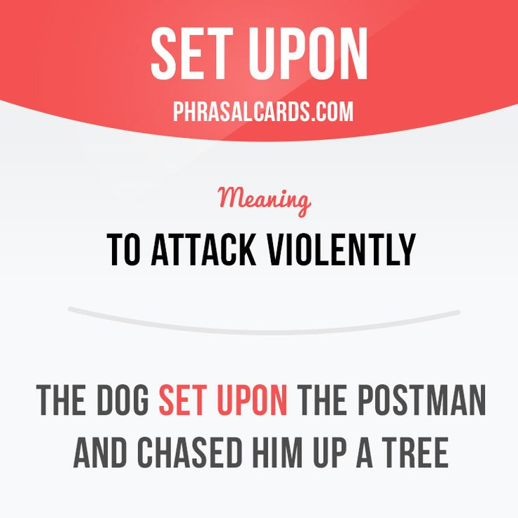 """""""Set upon"""" means """"to attack violently"""".  Example: The dog set upon the postman…"""