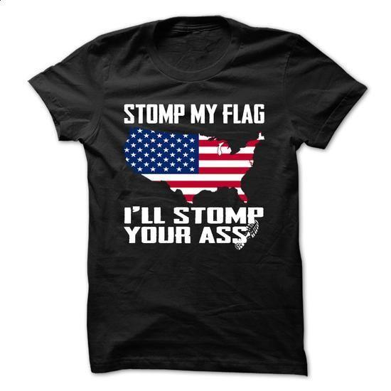 Stomp my flag I will stomp your ass - #basic tee #statement tee. MORE INFO => https://www.sunfrog.com/LifeStyle/Stomp-my-flag-Ill-stomp-your-ass.html?68278