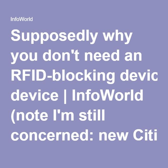 Supposedly why you don't need an RFID-blocking device | InfoWorld (noteI'm still concerned: newCiti Costco card has RFID)