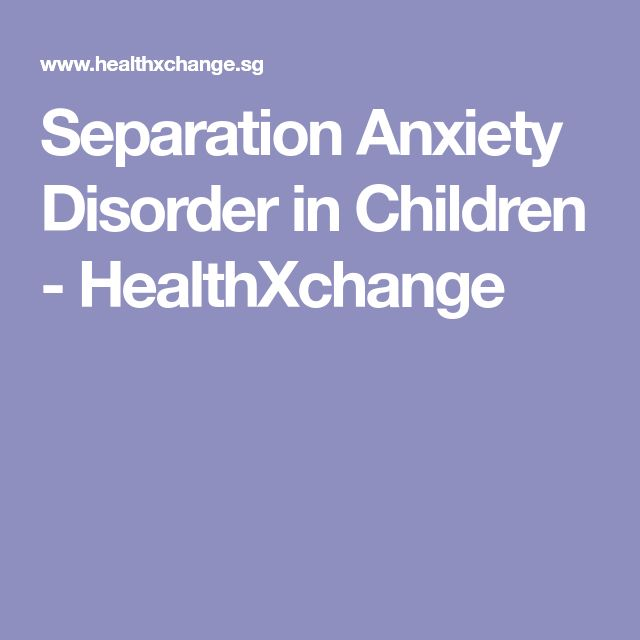 Separation Anxiety Disorder in Children - HealthXchange