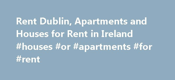 Rent Dublin, Apartments and Houses for Rent in Ireland #houses #or #apartments #for #rent http://apartment.remmont.com/rent-dublin-apartments-and-houses-for-rent-in-ireland-houses-or-apartments-for-rent/  #apartments for rent # Rent Houses Apartments in Ireland About the Rent.ie Rentals Section Rent.ie was first launched over ten years ago, just before the rentals boom. Back then when people where looking for houses to rent or apartments to rent, they had to look at the local evening…